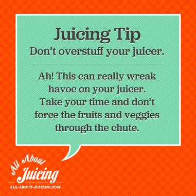 Juicing Tip: Don't overstuff the juicer