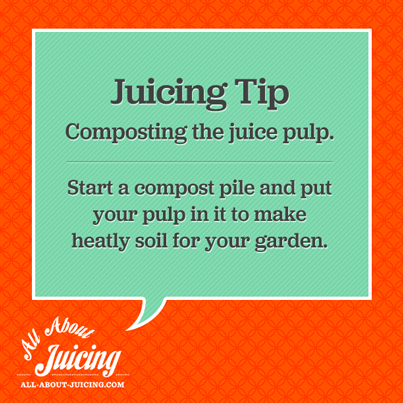 Juicing Tip: Compost juice pulp