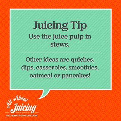 Juicing Tip: Use juice pulp in stews
