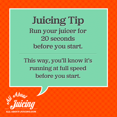 Juicing Tip: Run juicer before you start