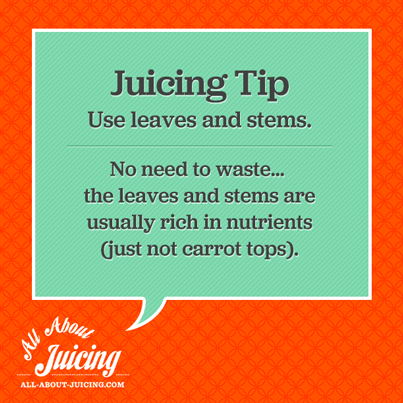 Juicing Tip: Juice leaves and stems