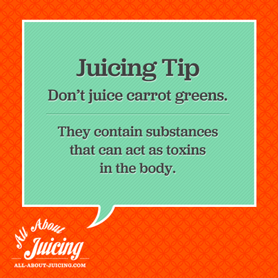 Juicing Tip: Don't juice carrot tops