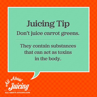 Juicing Tip: Don't juice carrot tops