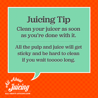 Juicing Tip: Clean your juice as soon as your done juicing
