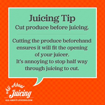 Juicing Tip: Cut produce before juicing