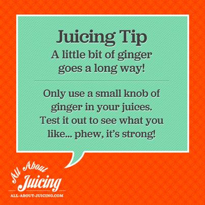 Juicing Tip: Only juice a tiny knob of ginger