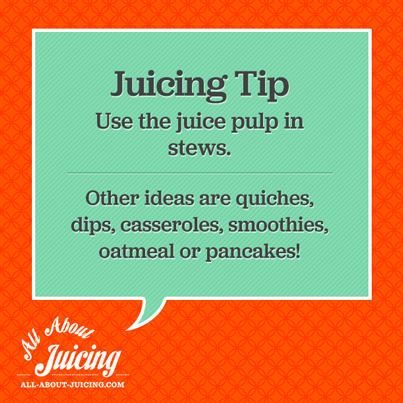 Juicing Tip: Use juice pulp in stews