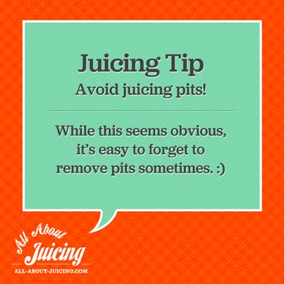 Juicing Tip: Avoid juicing pits