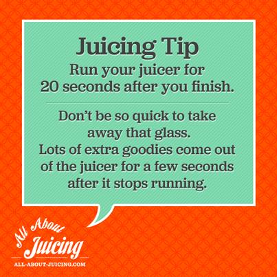 Juicing Tip: Run juicer after finished