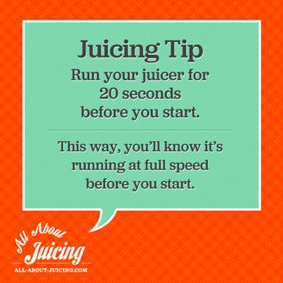 Juicing Tip: Run juicer before you start
